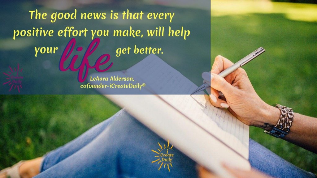 As you are creating your life, your life is creating you. Every effort you make will help your life get better. #PositiveWords #PositiveThoughts #PositiveActions #iCreateDaily #Positivity #Optimis