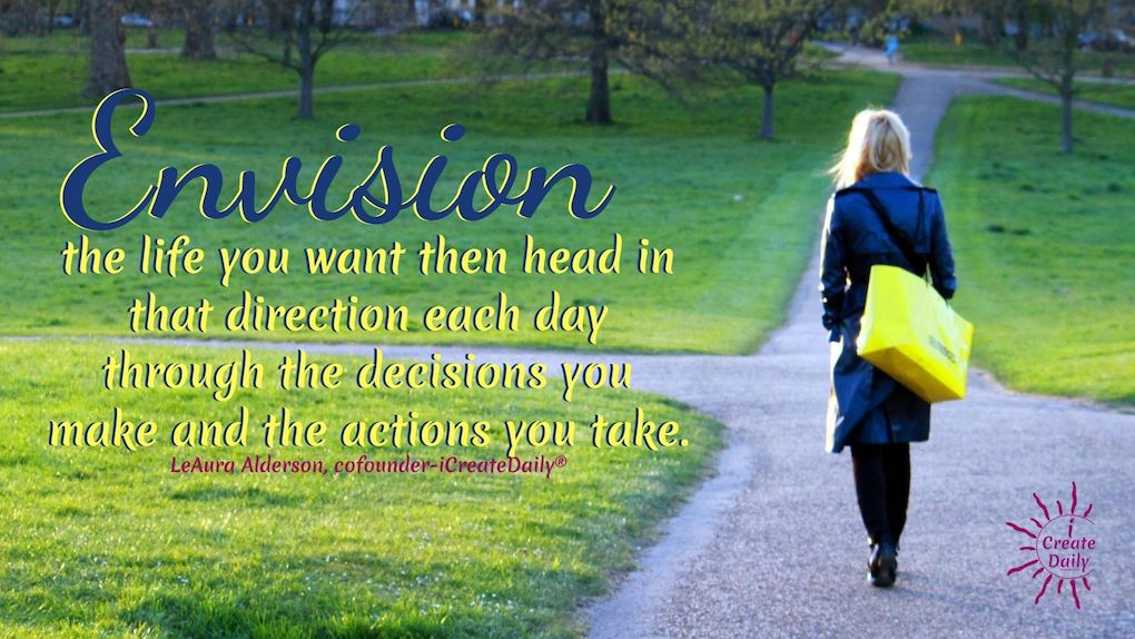 Positive thoughts, positive words and positive actions change everything. ENVISION... the life you want... #Visioning #Envision #Decisions #Actions #PositiveWords #TakeAction #iCreateDaily