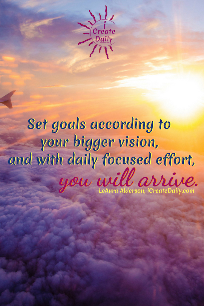 With a focus on purpose it's vastly easier be more productive and to get more done in less time. Set goals according to your bigger vision, and with daily focused effort, you will arrive. ~LeAura Alderson, writer, editor, creator iCreateDaily.com® #SettingGoals #BigVision #Visioning #Focus #FocusedEffort #GoalSetting