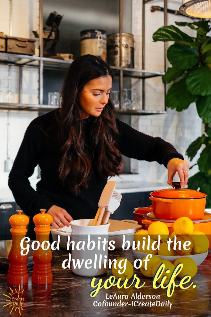 Good habits build the dwelling of your life. ~LeAura Alderson, Cofounder-iCreateDaily® #GrowthHabits #LifeGoals #GoodHabits #HabitsQuotes #GoodHabitsList #Positivity #CreativeHabits #LifeGoals