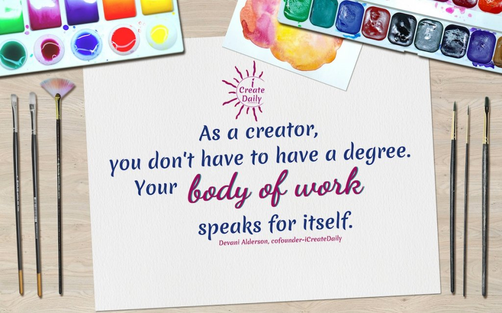 """REASONS NOT TO GO TO COLLEGE: """"As a creator, you don't have to have a degree. Your body of work speaks for itself."""" #ReasonsNotToGoToCollege #CollegeDebt #StudentLoanDebt #AlternativeEducation #iCreateDaily #Motivational"""