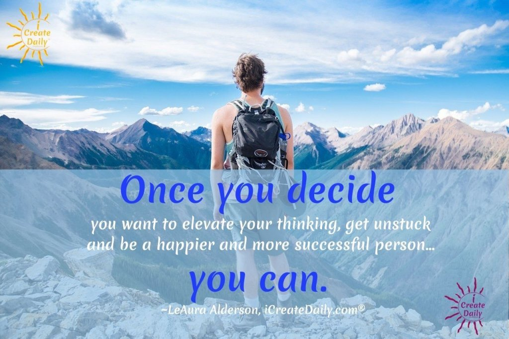PERSONAL TRANSFORMATION THROUGH CREATION. Because you can. Once you decide to. #Stuck #Unstuck #Happy #Success #Elevate #Positivity #StinkingThinking #iCreateDaily