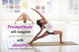 Promptitude will vanquish procrastination with alacrity.