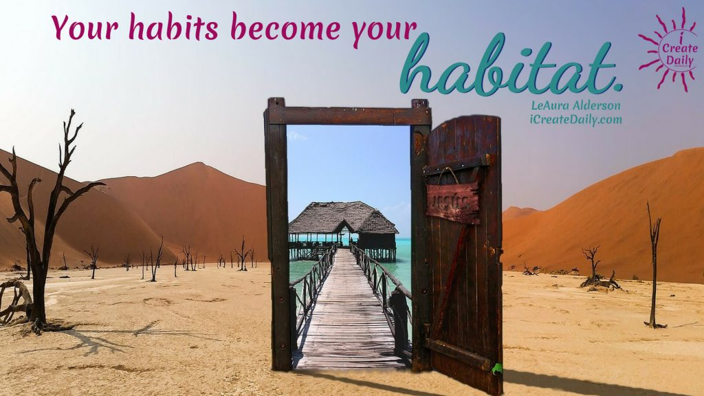 HABITS QUOTES - CHOOSE GOOD ONES! Your habits become your habitat. Choose that which elevates you into your best vision for yourself. #Habits #Goals #GoodHabits #Overcome #Elevate #Mindset #iCreateDaily