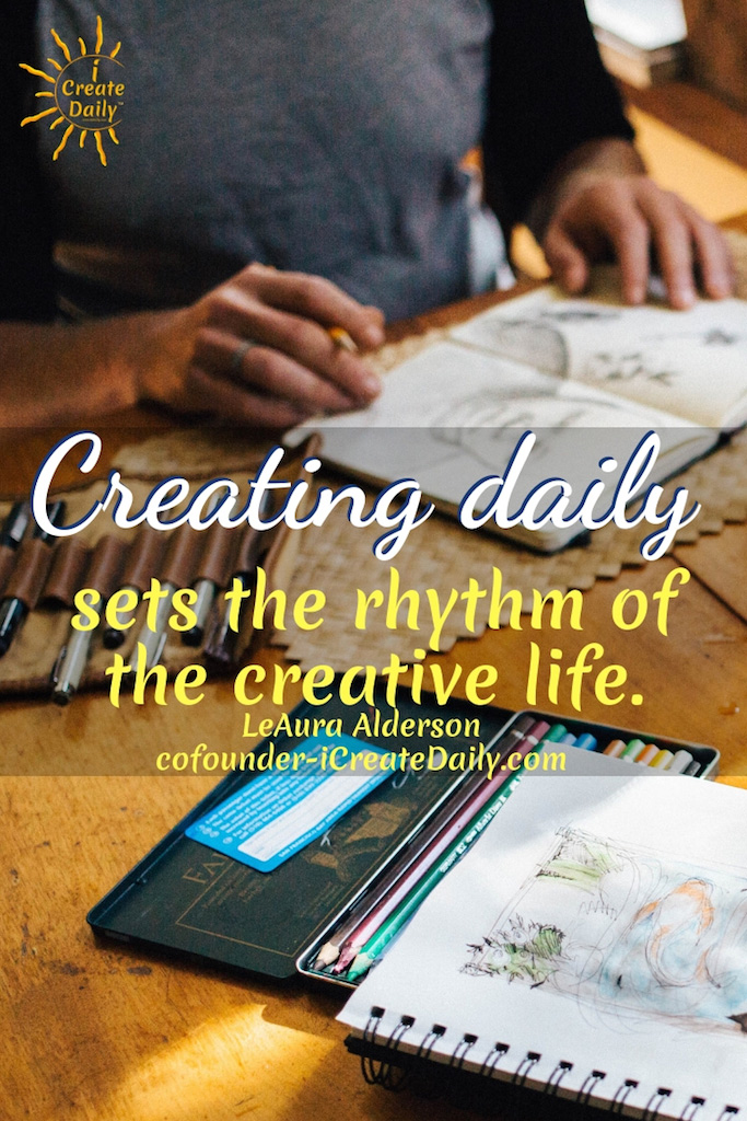 """Creating daily sets the rhythm of the creative life."" ~LeAura Alderson, cofounder-iCreateDaily.com® #Create #Rhythm #LifeQuotes #MomentumQuote #ICreateDaily #Inspiration"