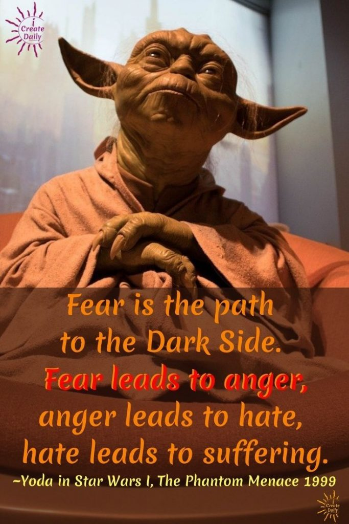 """Fear is the path to the Dark Side. Fear leads to anger, anger leads to hate, hate leads to suffering."" ~Yoda in Star Wars I, The Phantom Menace 1999 #FearQuote #FearAndAnxiety #FaceYourFears #Postivity #StayOutOfFear #iCreateDaily"