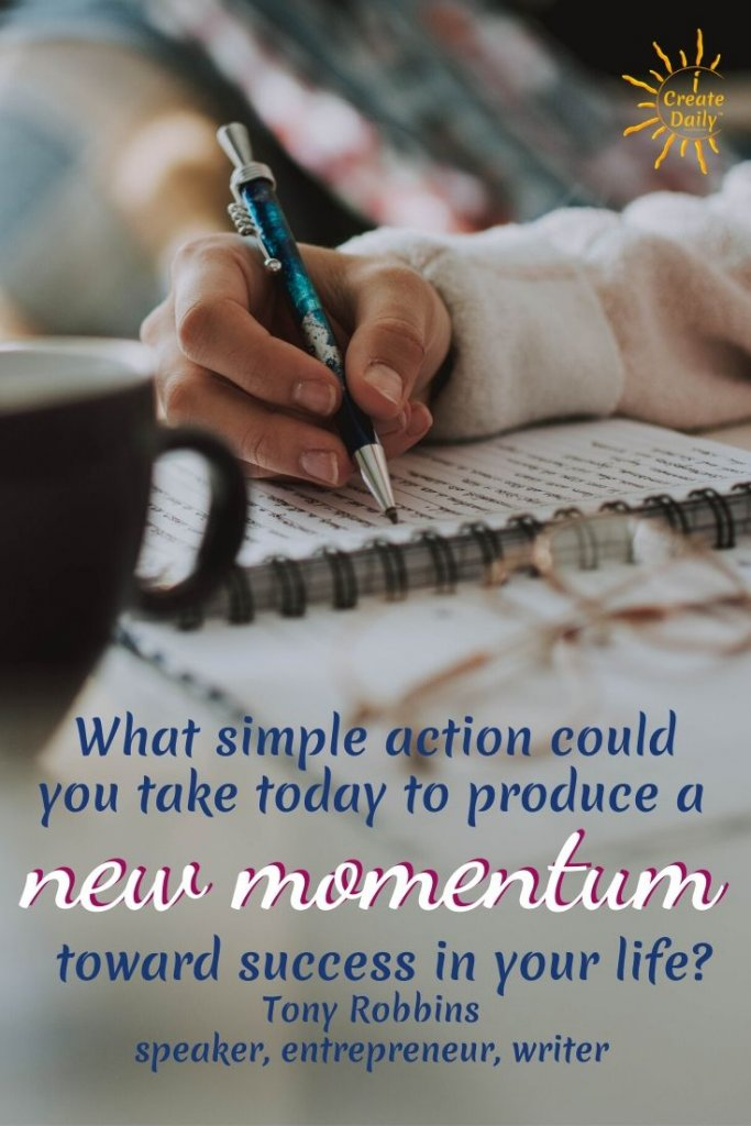 """""""What simple action could you take today to produce a new momentum toward success in your life?"""" ~Tony Robbins, speaker, entrepreneur, writer #TonyRobbinsQuote #MomentumQuote #MakeProgressQuote #SuccessQuote #GoalSetting #Goals"""