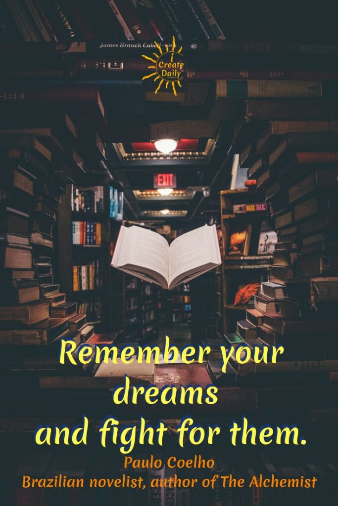 """PAULO COELHO QUOTE: """"Remember your dreams and fight for them."""" ~Paulo Coelho, Brazilian novelist, author of The Alchemist #DreamsQuote #PauloCoelhoQuote #AlchemistQuote #RememberYourDreamsQuote #iCreateDaily"""