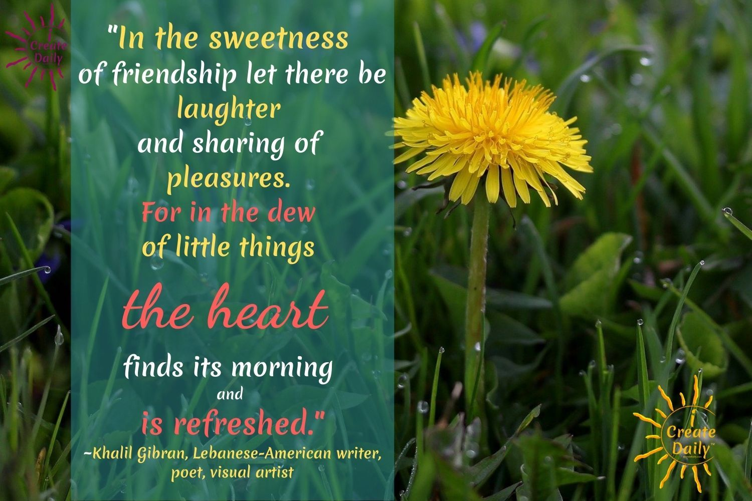 "KAHLIL GIBRAN QUOTE ON FRIENDSHIP: ""In the sweetness of friendship let there be laughter and sharing of pleasures. For in the dew of little things the heart finds its morning and is refreshed."" ~Khalil Gibran, Lebanese-American writer, poet, visual artist, 1883-1931 #Inspirational #FriendshipQuote #LaughterQuote #Positivity #iCreateDaily #KhalilGibranQuote #Friendship"