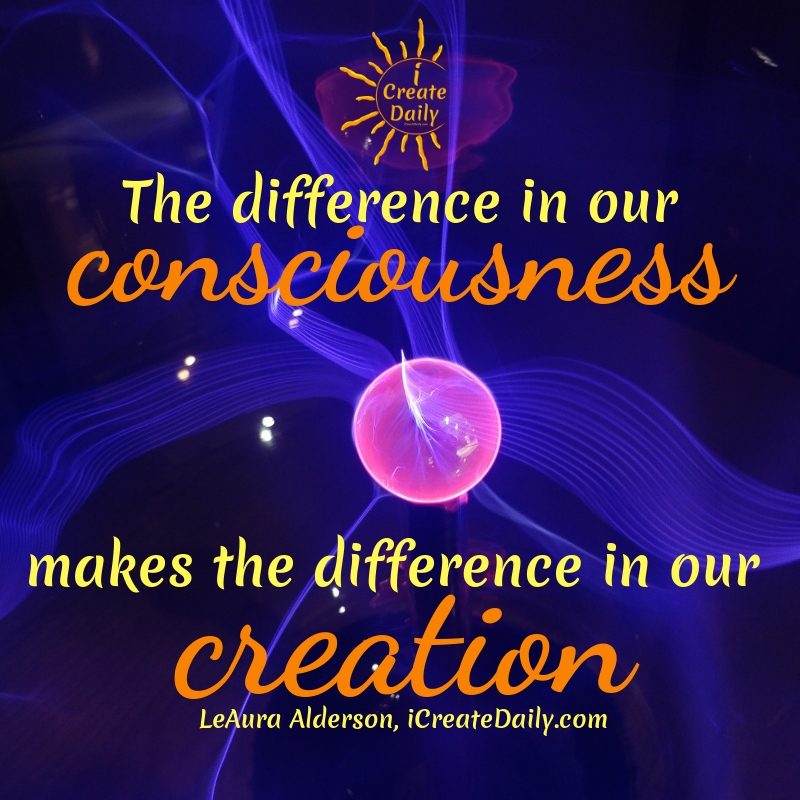 """WHAT ARE YOU CREATING TODAY? Conscious creation makes all the difference in achieving the outcome you want. """"The difference in our consciousness makes the difference in our creation."""" ~LeAura Alderson, Cofounder-iCreateDaily.comⓇ #MakingSomethingFromNothing #ConsciousCreation #Manifestation #CreativityQuotes #iCreateDaily"""