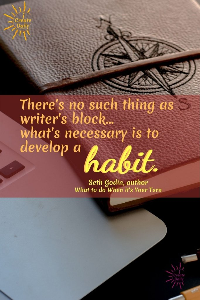 """ARTIST BLOCK QUOTES - WRITER'S BLOCK QUOTE by Seth Godin: """"There's no such thing as writer's block.. what's necessary is to develop a habit."""" ~Seth Godin, teacher, entrepreneur, author, b.7/10/1960 #WritersBlock #ArtistBlock #CreativeBlock #Creativity #CreativeHabits #PositiveHabits #GoodHabits #iCreateDaily #TheQuoteGeeks #SethGodinQuotes"""